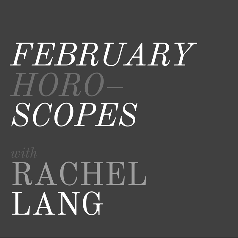 The February Horoscopes + Rachel Lang