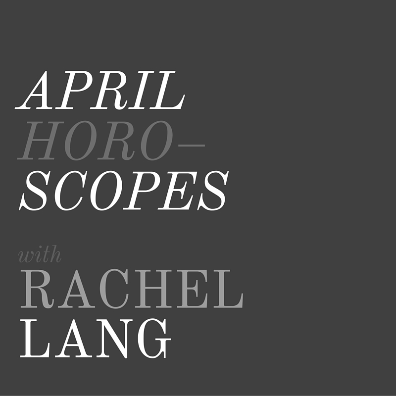 Copy of April Horoscopes + Rachel Lang